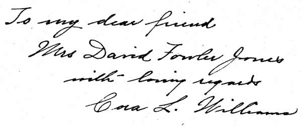 Inscription by Author. To my dear friend Mrs. David Fowler Jones with loving regard - Cora L. Williams
